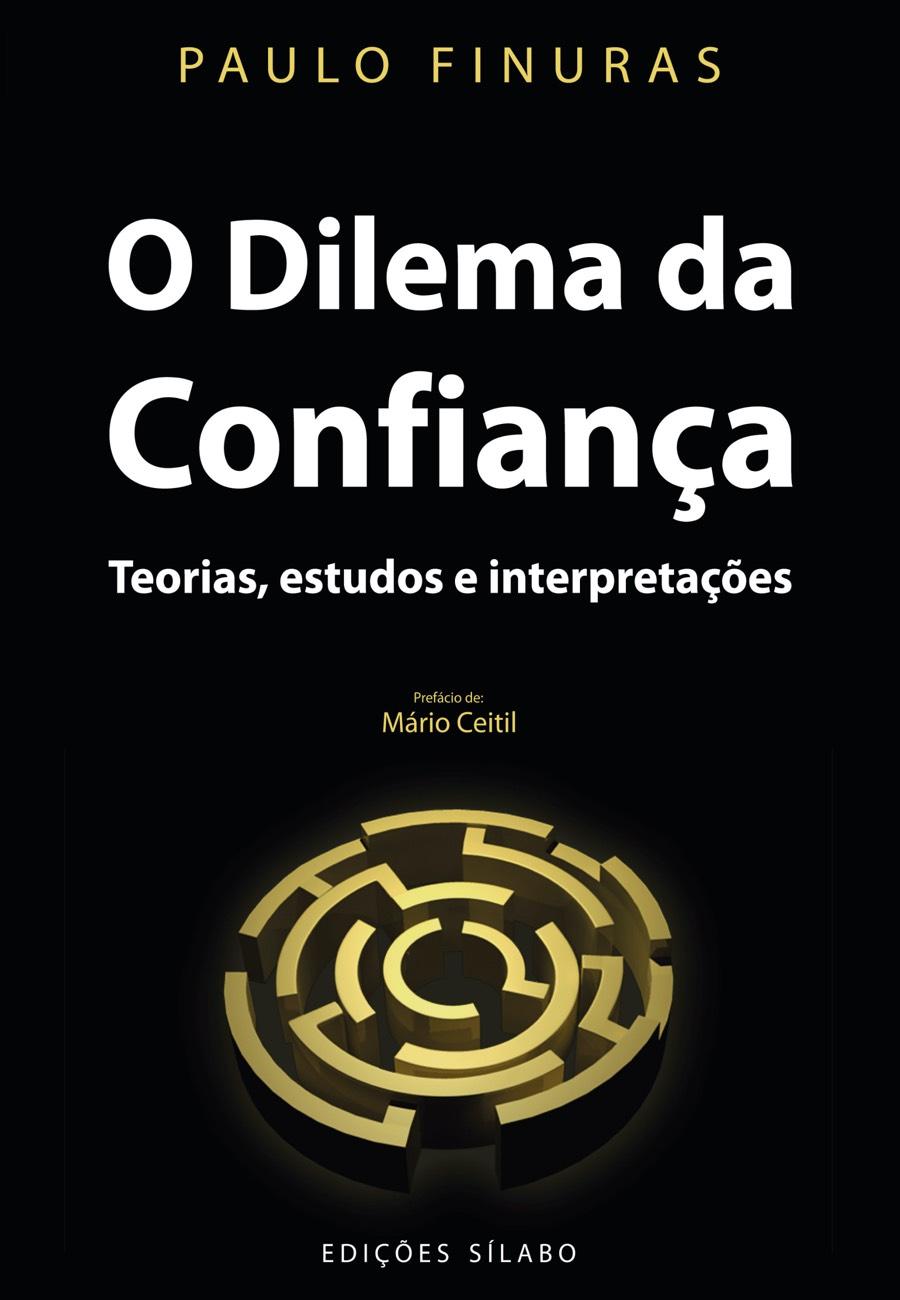 O Dilema da Confiança – Teorias, estudos e interpretações. Um livro sobre Ciências Sociais e Humanas, Sociologia de Paulo Finuras, de Edições Sílabo.