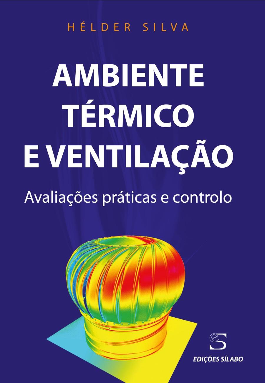 Ambiente Térmico e Ventilação – Avaliações práticas e controlo. Um livro sobre Ciências Exatas e Naturais, Engenharias de Hélder Silva, de Edições Sílabo.