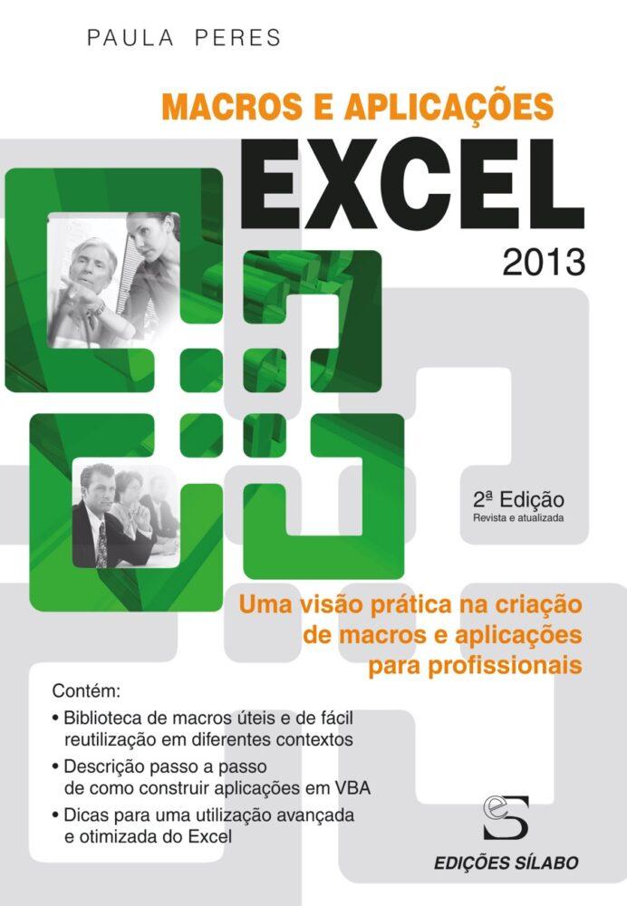 Excel 2013 – Macros e Aplicações. Um livro sobre Folhas de Cálculo, Informática de Paula Peres, de Edições Sílabo.