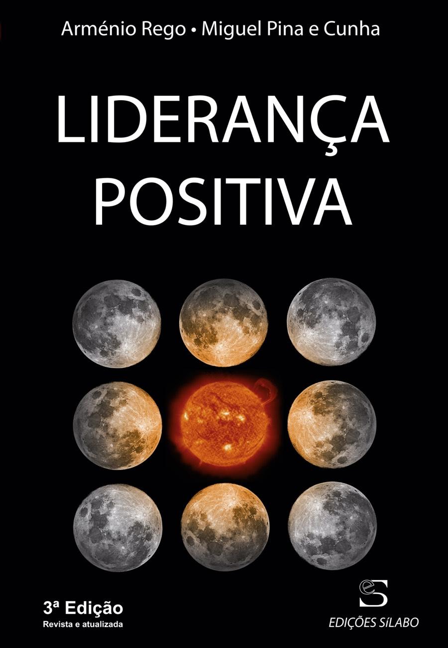 Liderança Positiva. Um livro sobre Gestão Organizacional, Liderança de Arménio Rego, Miguel Pina e Cunha, de Edições Sílabo.