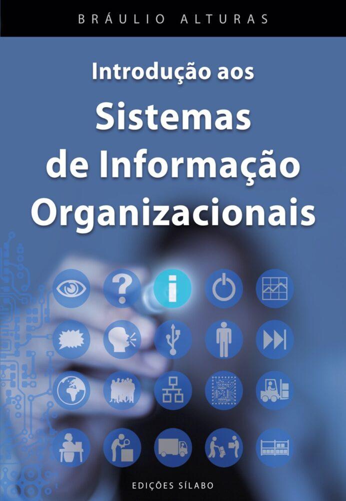 Introdução aos Sistemas de Informação Organizacionais. Um livro sobre Gestão Organizacional, Sistemas de Informação de Bráulio Alturas, de Edições Sílabo.