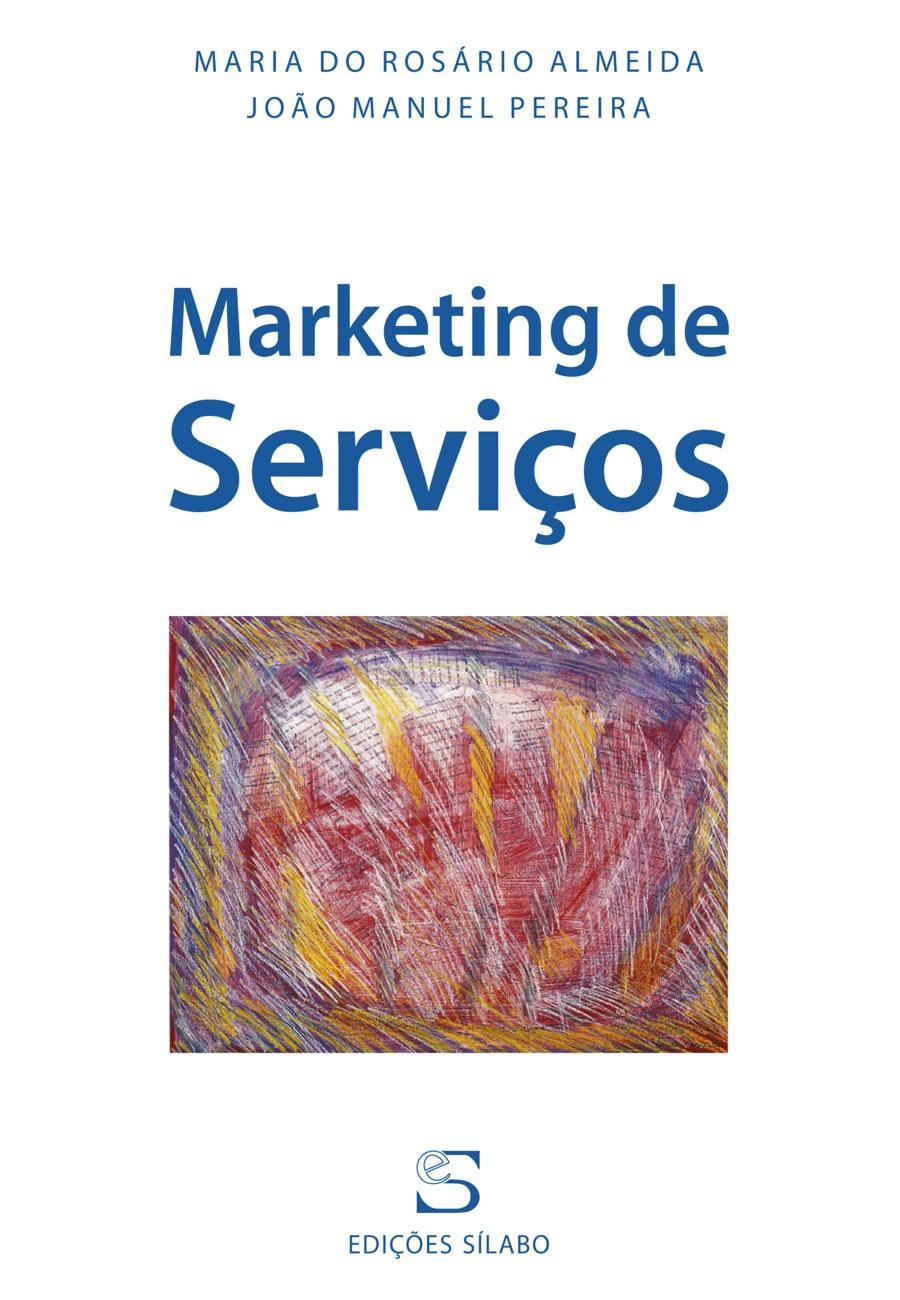 Marketing de Serviços. Um livro sobre Gestão Organizacional, Marketing e Comunicação de Maria do Rosário Almeida, João Manuel Pereira, de Edições Sílabo.