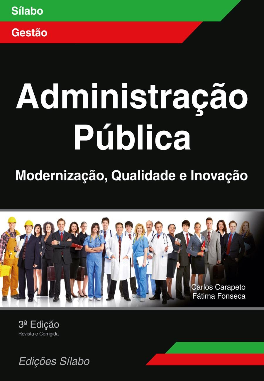 Administração Pública – Modernização, Qualidade e Inovação. Um livro sobre Gestão Organizacional, Gestão Pública de Carlos Carapeto, Fátima Fonseca, de Edições Sílabo.