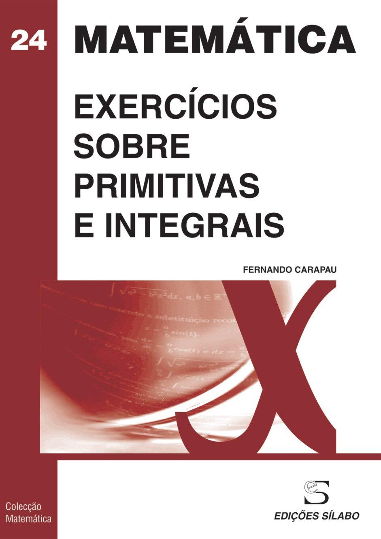 Exercícios sobre Primitivas e Integrais. Um livro sobre Ciências Exatas e Naturais, Matemática de Fernando Carapau, de Edições Sílabo.
