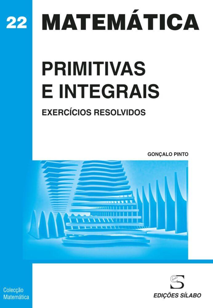 Primitivas e Integrais – Exercícios Resolvidos. Um livro sobre Ciências Exatas e Naturais, Matemática de Gonçalo Pinto, de Edições Sílabo.