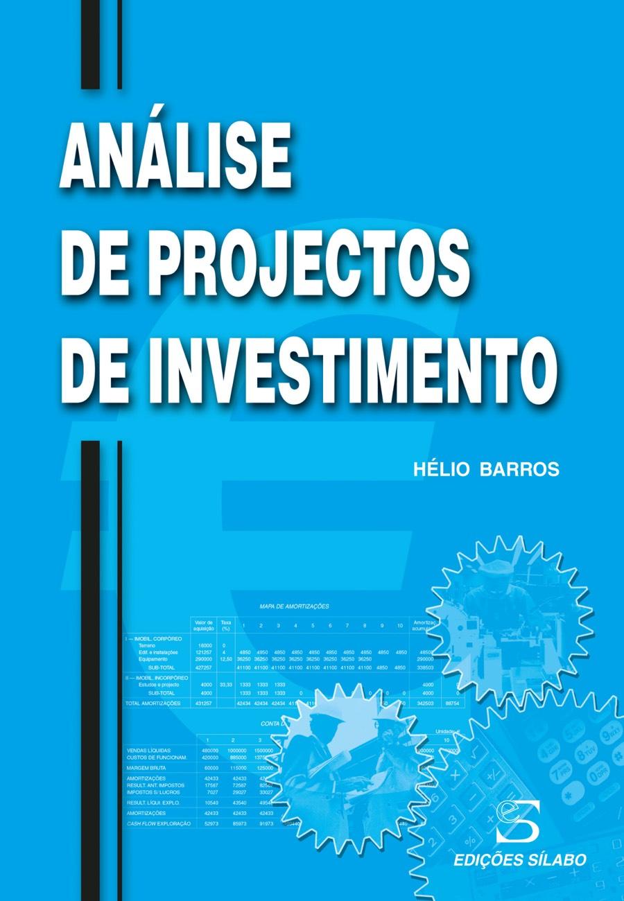 Análise de Projectos de Investimento. Um livro sobre Gestão Organizacional, Projetos de Investimento de Hélio Barros, de Edições Sílabo.
