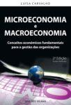 Microeconomia e Macroeconomia – Conceitos económicos fundamentais para a gestão das organizações. Um livro sobre Ciências Económicas, Macroeconomia, Microeconomia de Luísa Cagica Carvalho, de Edições Sílabo.