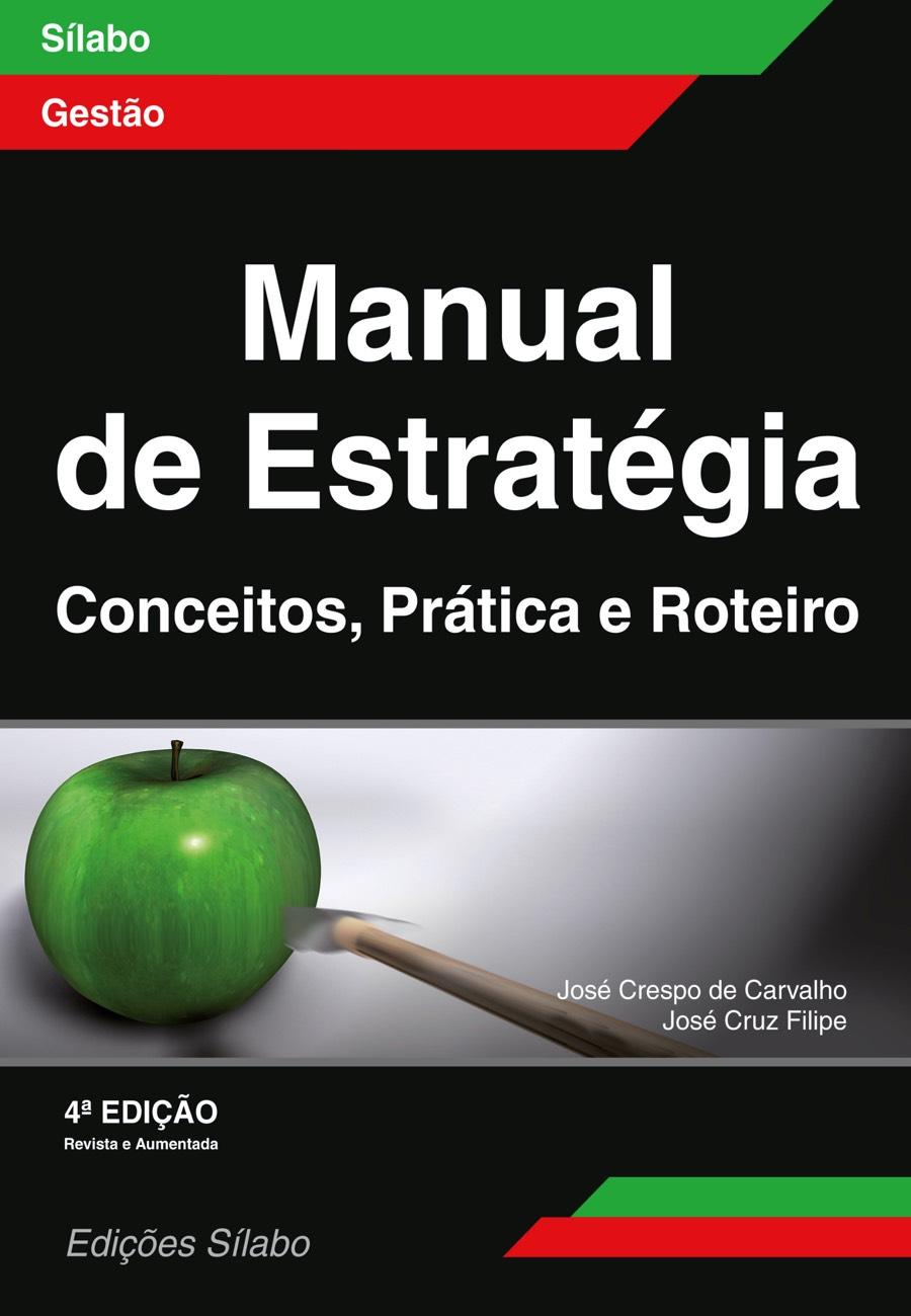 Manual de Estratégia – Conceitos, Prática e Roteiro. Um livro sobre Estratégia, Gestão Organizacional de José Crespo de Carvalho, José Cruz Filipe, de Edições Sílabo.