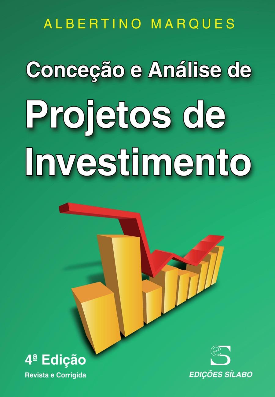 Conceção e Análise de Projetos de Investimento. Um livro sobre Gestão Organizacional, Projetos de Investimento de Albertino Marques, de Edições Sílabo.