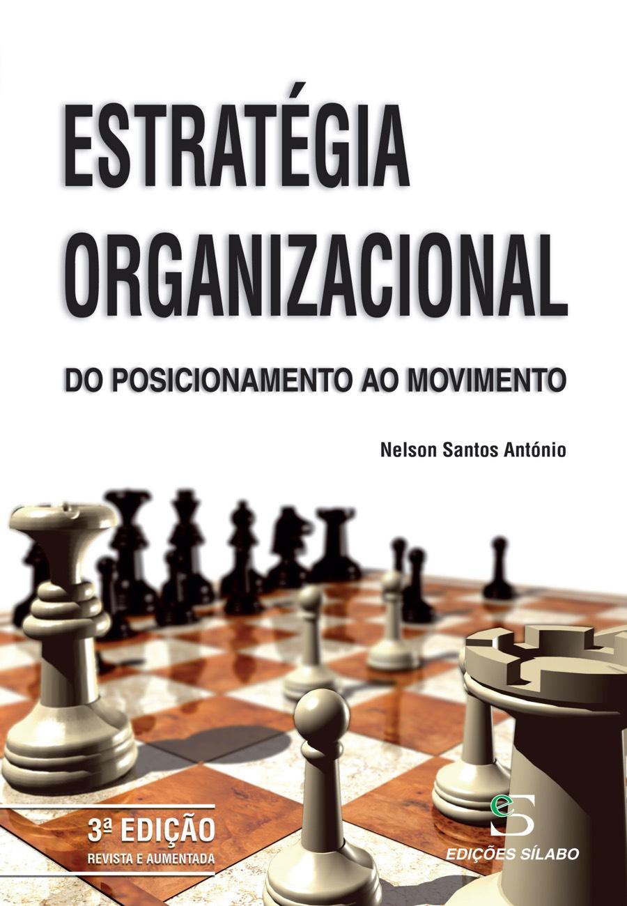 Estratégia Organizacional – Do Posicionamento ao Movimento. Um livro sobre Estratégia, Gestão Organizacional de Nelson Santos António, de Edições Sílabo.