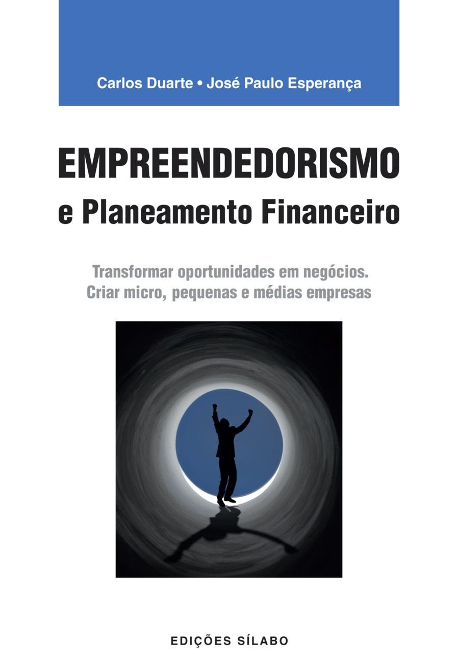 Empreendedorismo e Planeamento Financeiro. Um livro sobre Empreendedorismo, Gestão Organizacional, Projetos de Investimento de Carlos Duarte, José Paulo Esperança, de Edições Sílabo.