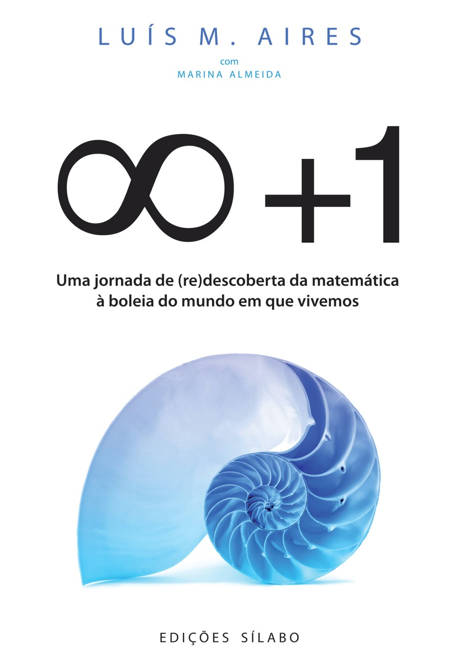 Infinito +1. Um livro sobre Ciências Exatas e Naturais, Matemática de Luís M. Aires, de Edições Sílabo.