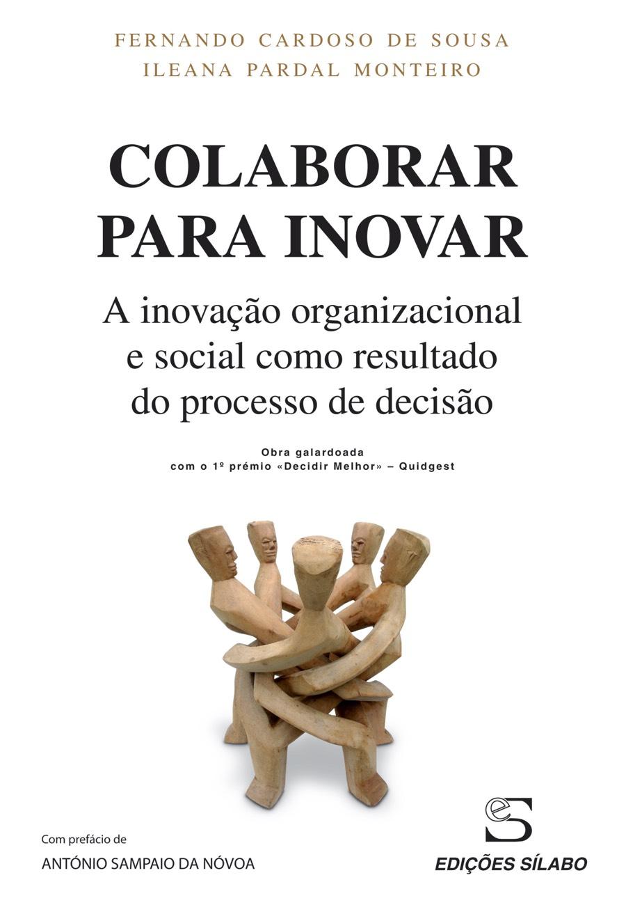 Colaborar para Inovar – A inovação organizacional e social como resultado. Um livro sobre Gestão Organizacional, Liderança, Recursos Humanos de Fernando Cardoso de Sousa, Ileana P. Monteiro, de Edições Sílabo.