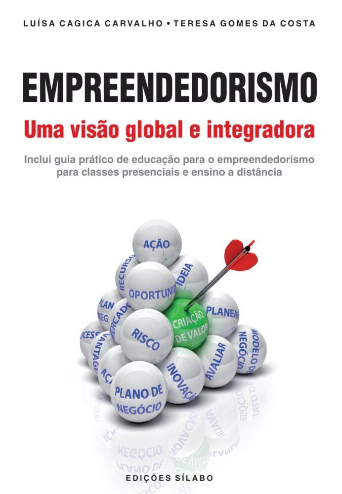 Empreendedorismo – Uma Visão Global e Integradora. Um livro sobre Empreendedorismo, Gestão Organizacional de Luísa Cagica Carvalho, Teresa Costa, de Edições Sílabo.