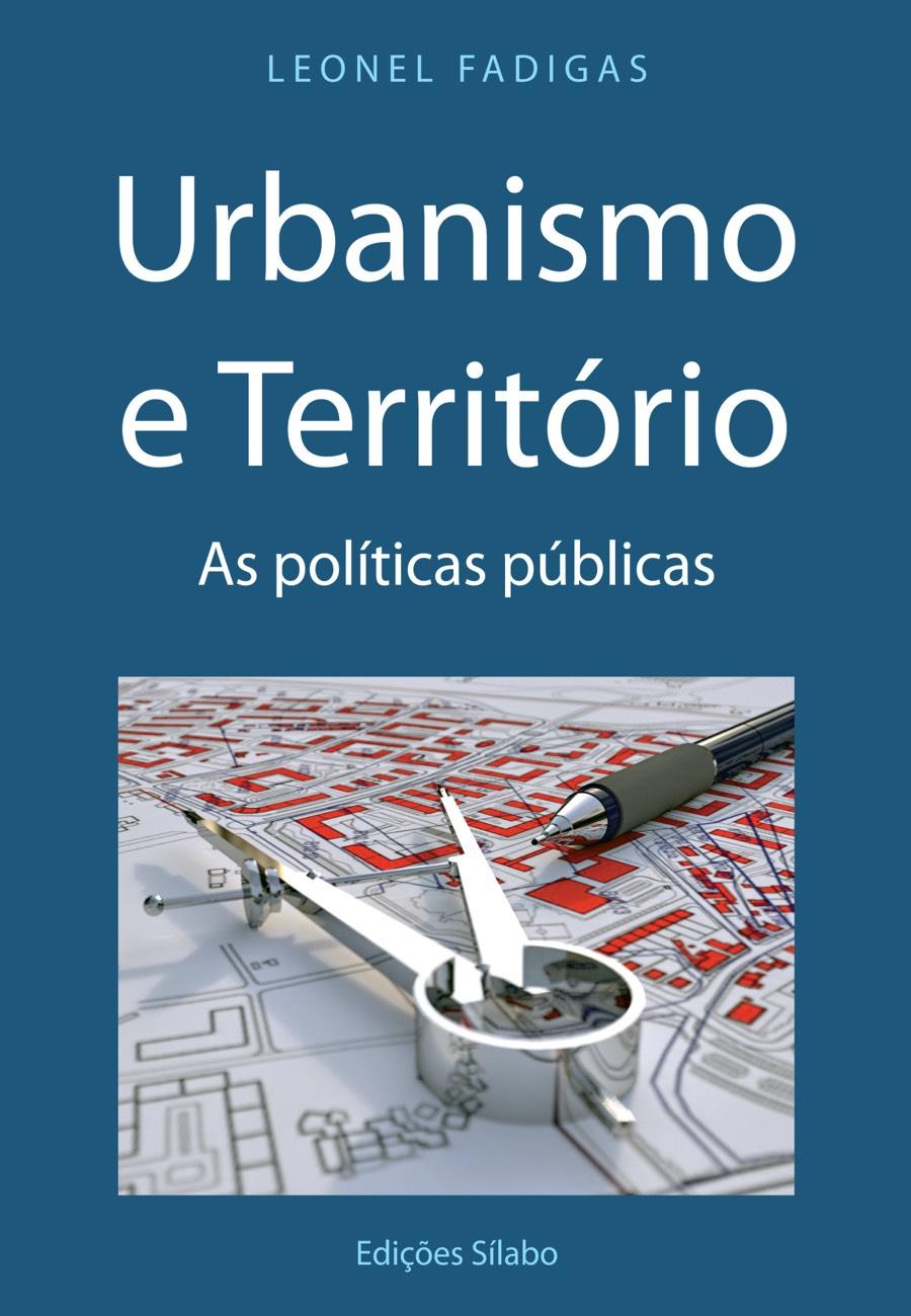 Urbanismo e Território – As Políticas Públicas. Um livro sobre Arquitetura e Urbanismo, Gestão Organizacional, Gestão Pública de Leonel Fadigas, de Edições Sílabo.