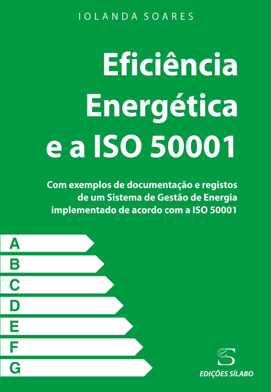 Eficiência Energética e a ISO 50001. Um livro sobre Ciências Exatas e Naturais, Engenharias, Gestão Organizacional, Qualidade de Iolanda Soares, de Edições Sílabo.