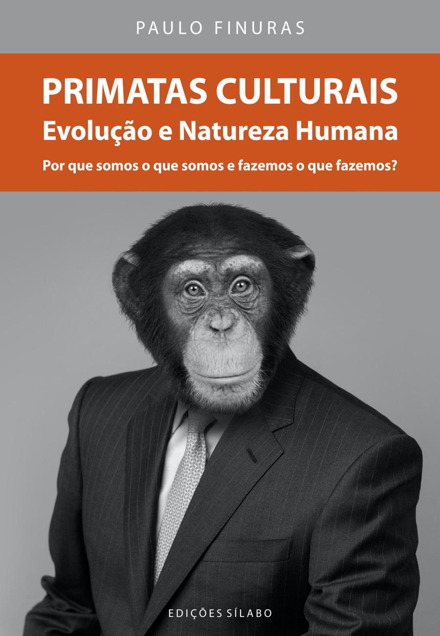 Primatas Culturais – Evolução e Natureza Humana. Um livro sobre Ciências da Vida, Ciências Sociais e Humanas, Sociologia de Paulo Finuras, de Edições Sílabo.