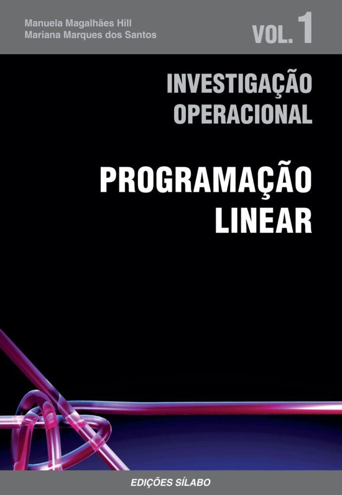 Investigação Operacional – Vol. 1 – Programação Linear. Um livro sobre Ciências Exatas e Naturais, Investigação Operacional de Manuela Magalhães Hill, Mariana Marques dos Santos, de Edições Sílabo.