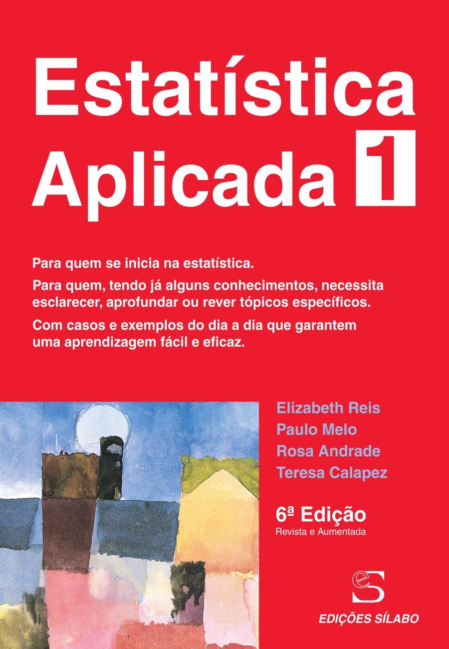 Estatística Aplicada – Vol. 1. Um livro sobre Ciências Exatas e Naturais, Estatística de Elizabeth Reis, Paulo Melo, Rosa Andrade, Teresa Calapez, de Edições Sílabo.