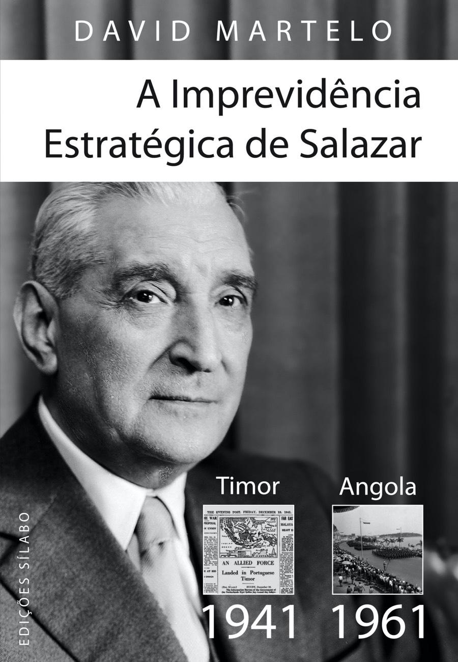 A Imprevidência Estratégica de Salazar – Timor (1941) – Angola (1961). Um livro sobre Ciências Sociais e Humanas, História, Política de David Martelo, de Edições Sílabo.