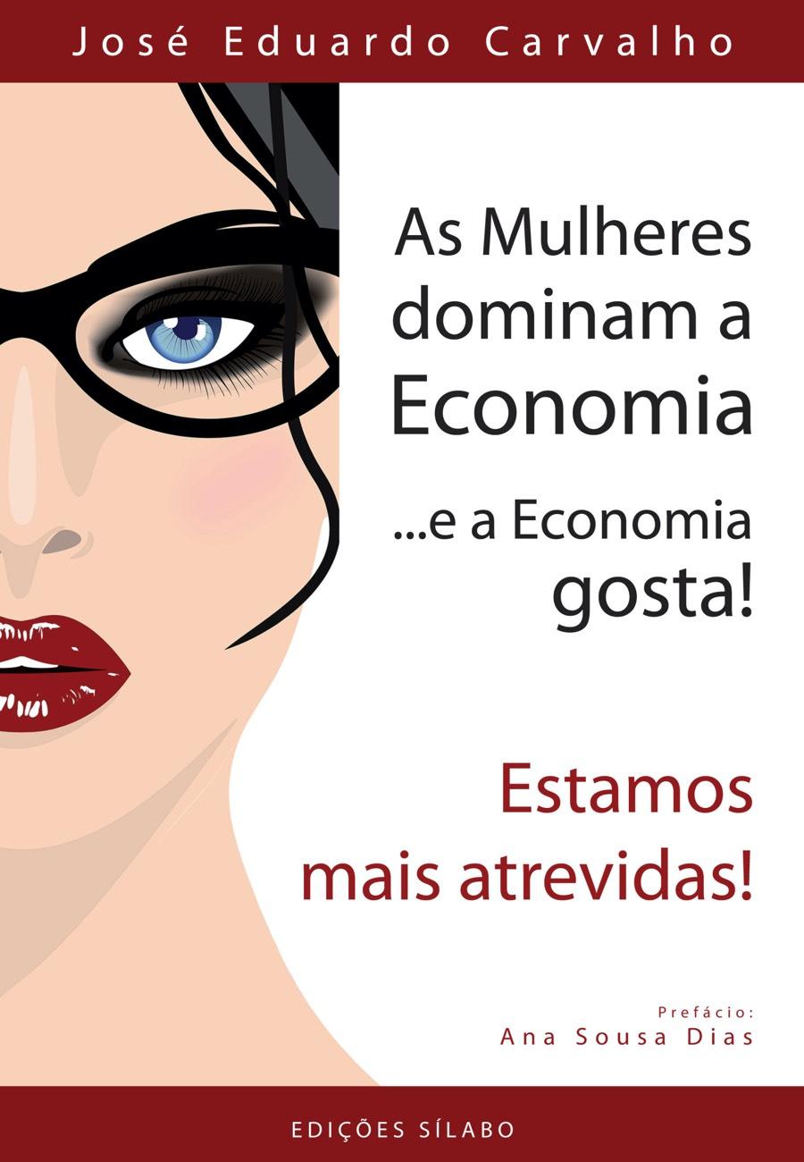 As Mulheres dominam a Economia. Um livro sobre Ciências Económicas, Economia de José Eduardo Carvalho, de Edições Sílabo.