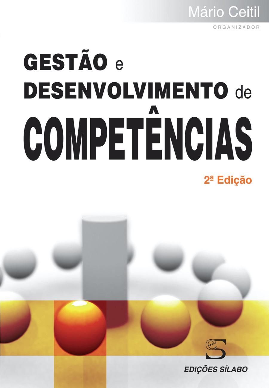 Gestão e Desenvolvimento de Competências. Um livro sobre Competências Profissionais, Gestão Organizacional, Recursos Humanos de Mário Ceitil, de Edições Sílabo.