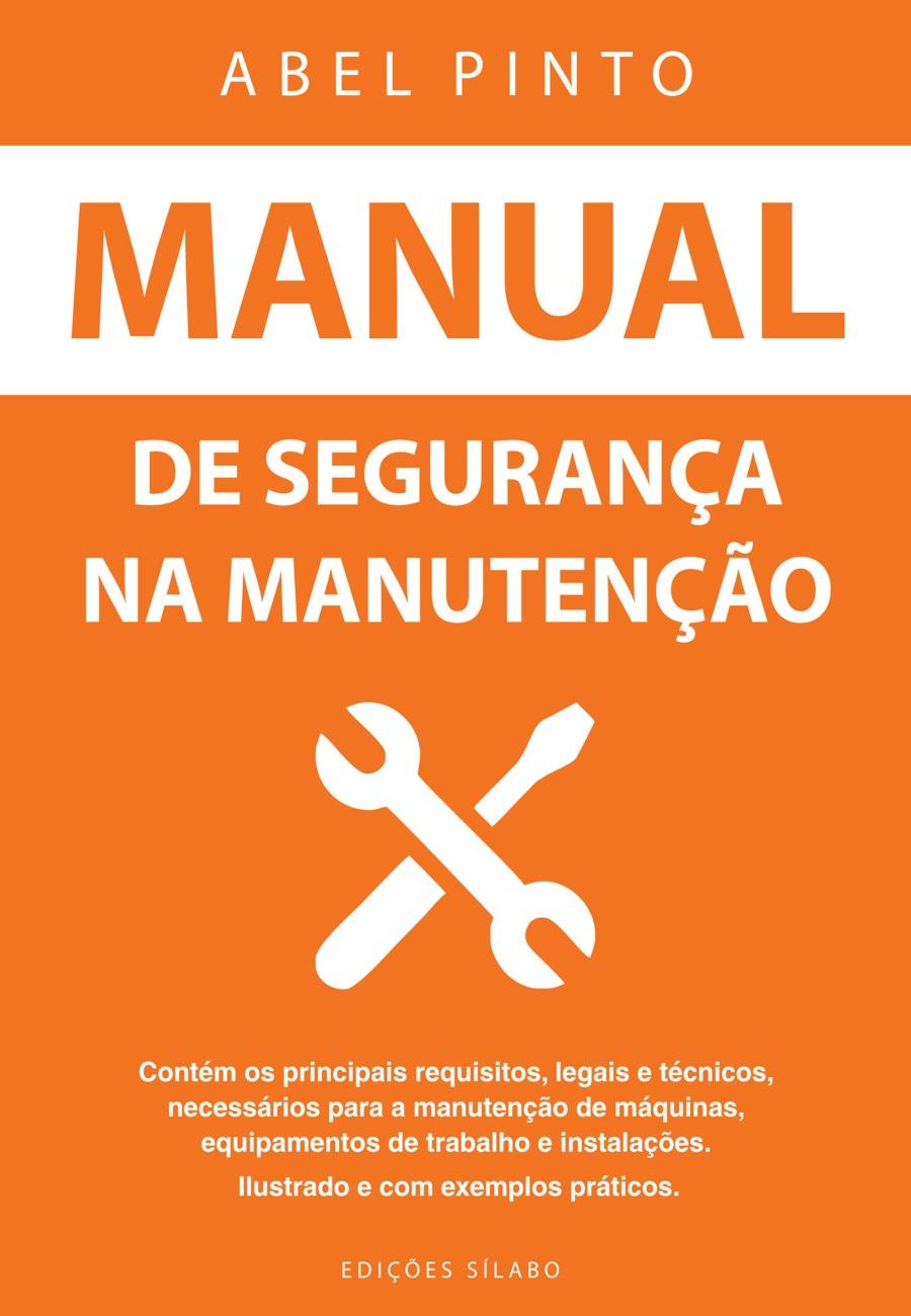 Manual de Segurança na Manutenção. Um livro sobre Ciências Exatas e Naturais, Engenharias de Abel Pinto, de Edições Sílabo.