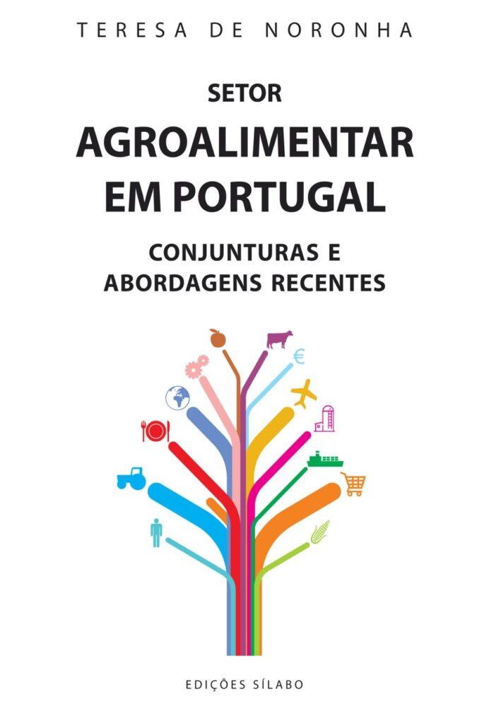 Setor Agroalimentar em Portugal – Conjunturas e Abordagens Recentes. Um livro sobre Ciências Económicas, Economia de Teresa De Noronha, de Edições Sílabo.