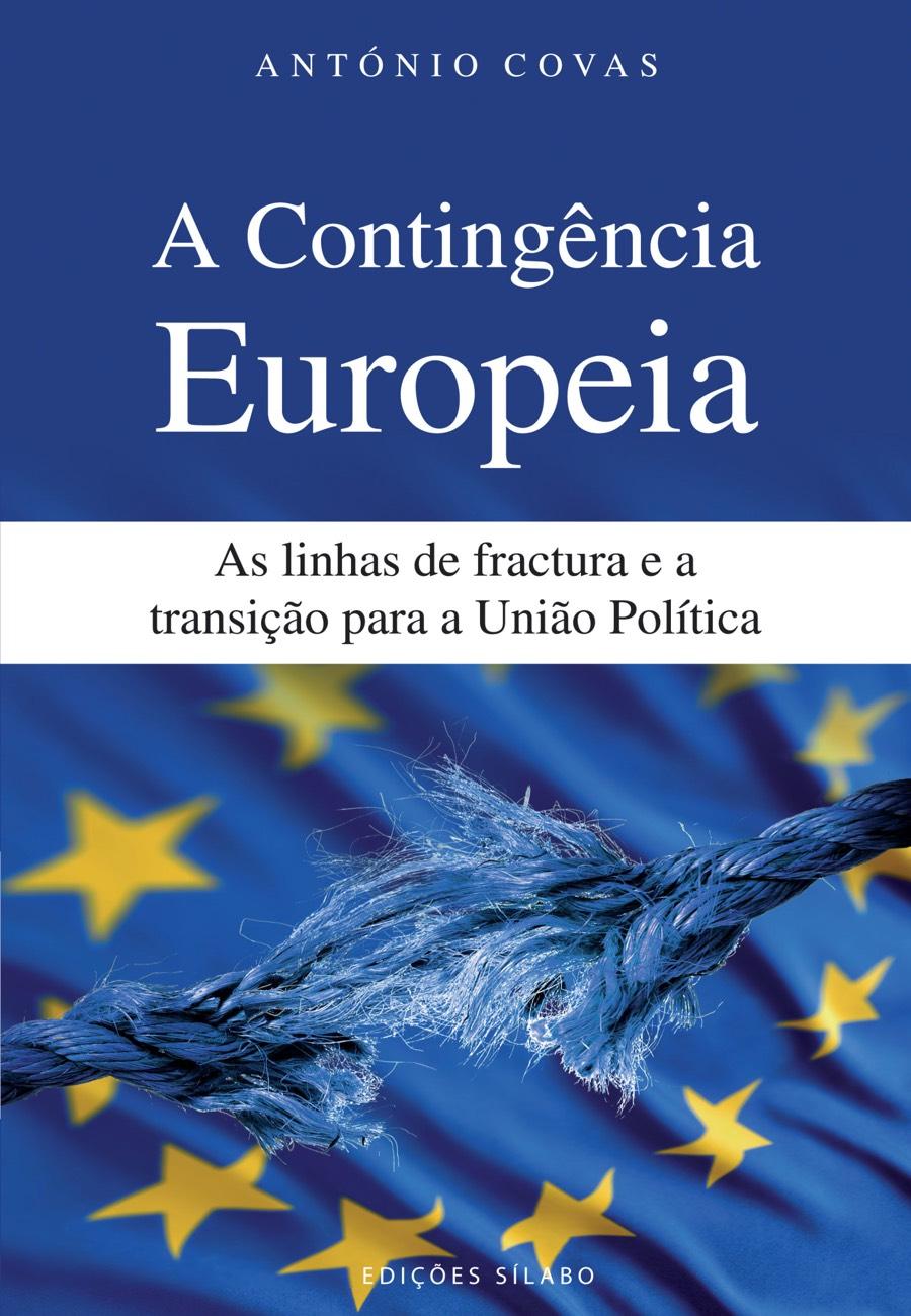 A Contingência Europeia – As linhas de fractura e a transição para a União Política. Um livro sobre Ciências Sociais e Humanas, Política de António Covas, de Edições Sílabo.