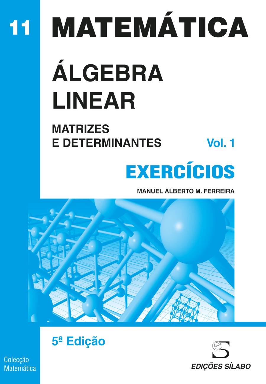 Exercícios de Álgebra Linear – Vol. 1. Um livro sobre Ciências Exatas e Naturais, Estatística de Manuel Alberto M. Ferreira, de Edições Sílabo.