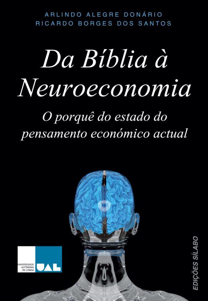 Da Bíblia à Neuroeconomia. Um livro sobre Ciências Económicas, Economia de Arlindo Alegre Donário, Ricardo Borges dos Santos, de Edições Sílabo.