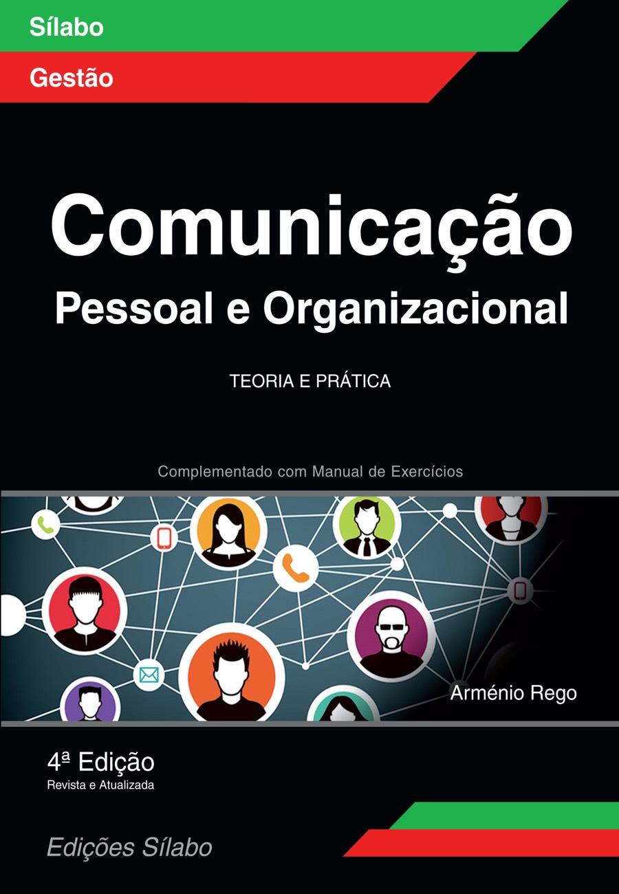 Comunicação Pessoal e Organizacional. Um livro sobre Gestão Organizacional, Liderança, Marketing e Comunicação, Recursos Humanos de Arménio Rego, de Edições Sílabo.