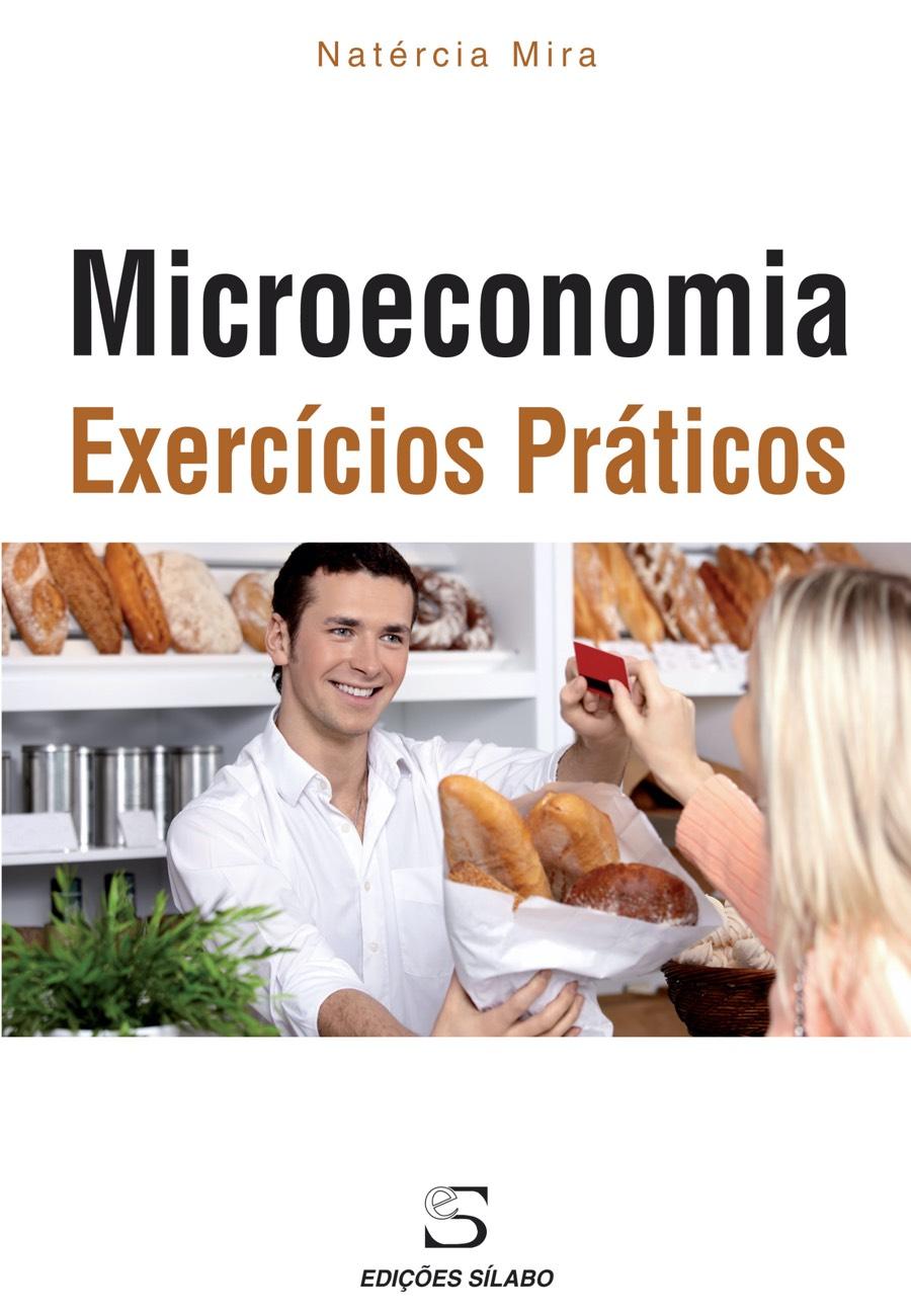 Microeconomia – Exercícios Práticos. Um livro sobre Ciências Económicas, Microeconomia de Natércia Mira, de Edições Sílabo.