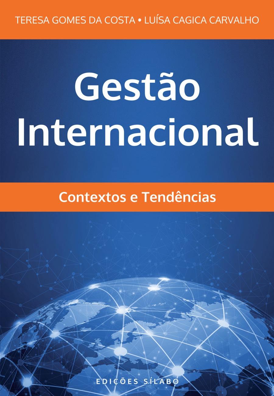 Gestão Internacional – Contextos e Tendências. Um livro sobre Gestão Organizacional, Teorias de Gestão de Luísa Cagica Carvalho, Teresa Costa, de Edições Sílabo.