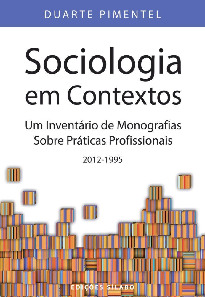 Sociologia em Contextos. Um livro sobre Ciências Sociais e Humanas, Sociologia de Duarte Pimentel, de Edições Sílabo.
