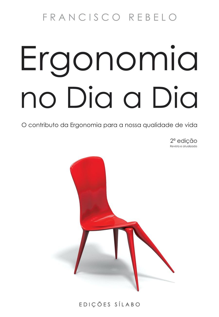 Ergonomia no dia a dia – O contributo da Ergonomia para a nossa qualidade de vida. Um livro sobre Gestão Organizacional, Recursos Humanos de Francisco Rebelo, de Edições Sílabo.
