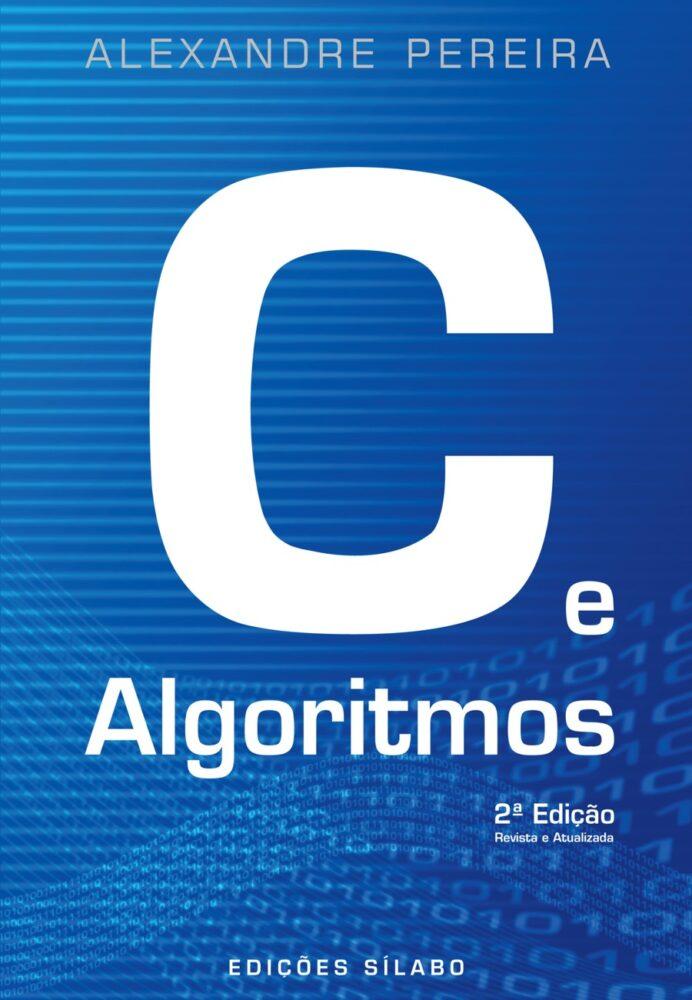 C e Algoritmos. Um livro sobre Informática, Programação de Alexandre Pereira, de Edições Sílabo.