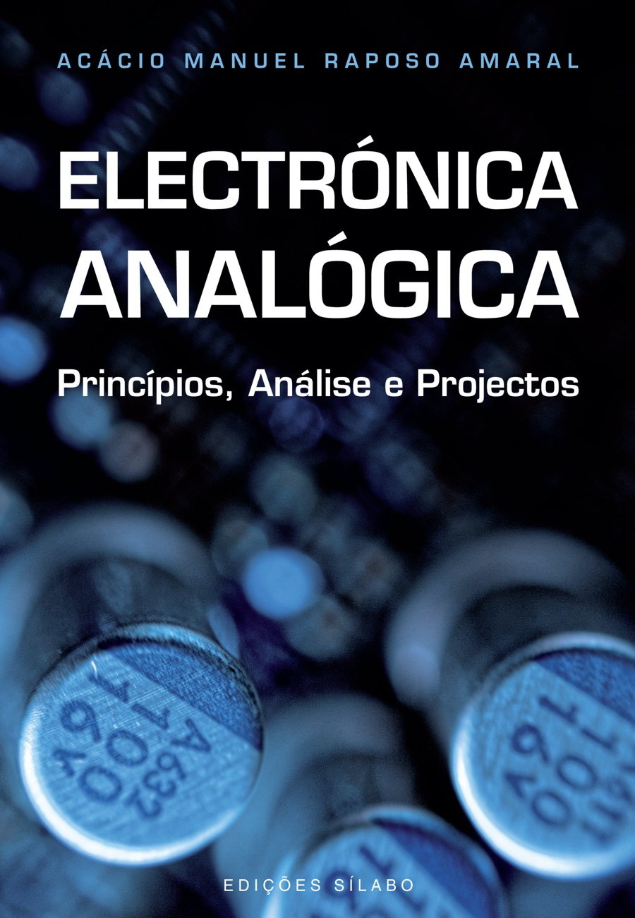 Electrónica Analógica – Princípios, Análise e Projectos. Um livro sobre Ciências Exatas e Naturais, Engenharias, de Acácio Amaral, de Edições Sílabo.
