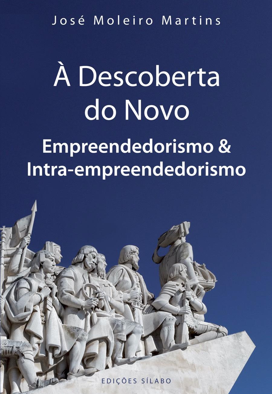 À Descoberta do Novo – Empreendedorismo e Intraempreendedorismo. Um livro sobre Empreendedorismo, Gestão Organizacional de José Moleiro Martins, de Edições Sílabo.
