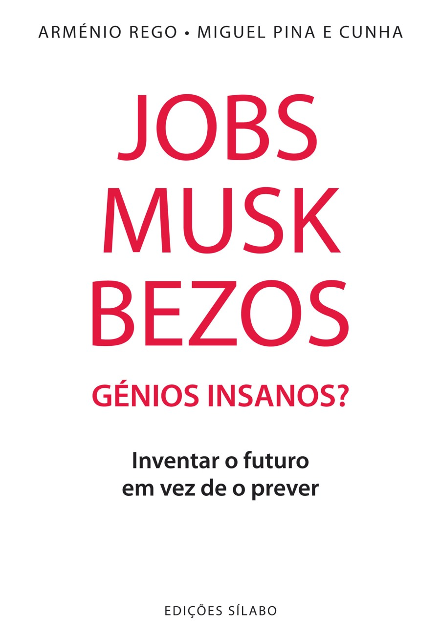 Jobs, Musk, Bezos – Génios Insanos?. Um livro sobre Gestão Organizacional, Teorias de Gestão, de Arménio Rego, de Edições Sílabo.