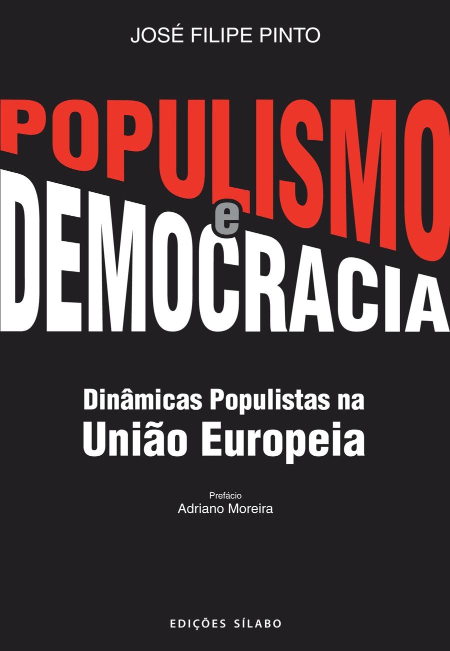 Populismo e Democracia – Dinâmicas Populistas na União Europeia. Um livro sobre Ciências Sociais e Humanas, Política de José Filipe Pinto, de Edições Sílabo.