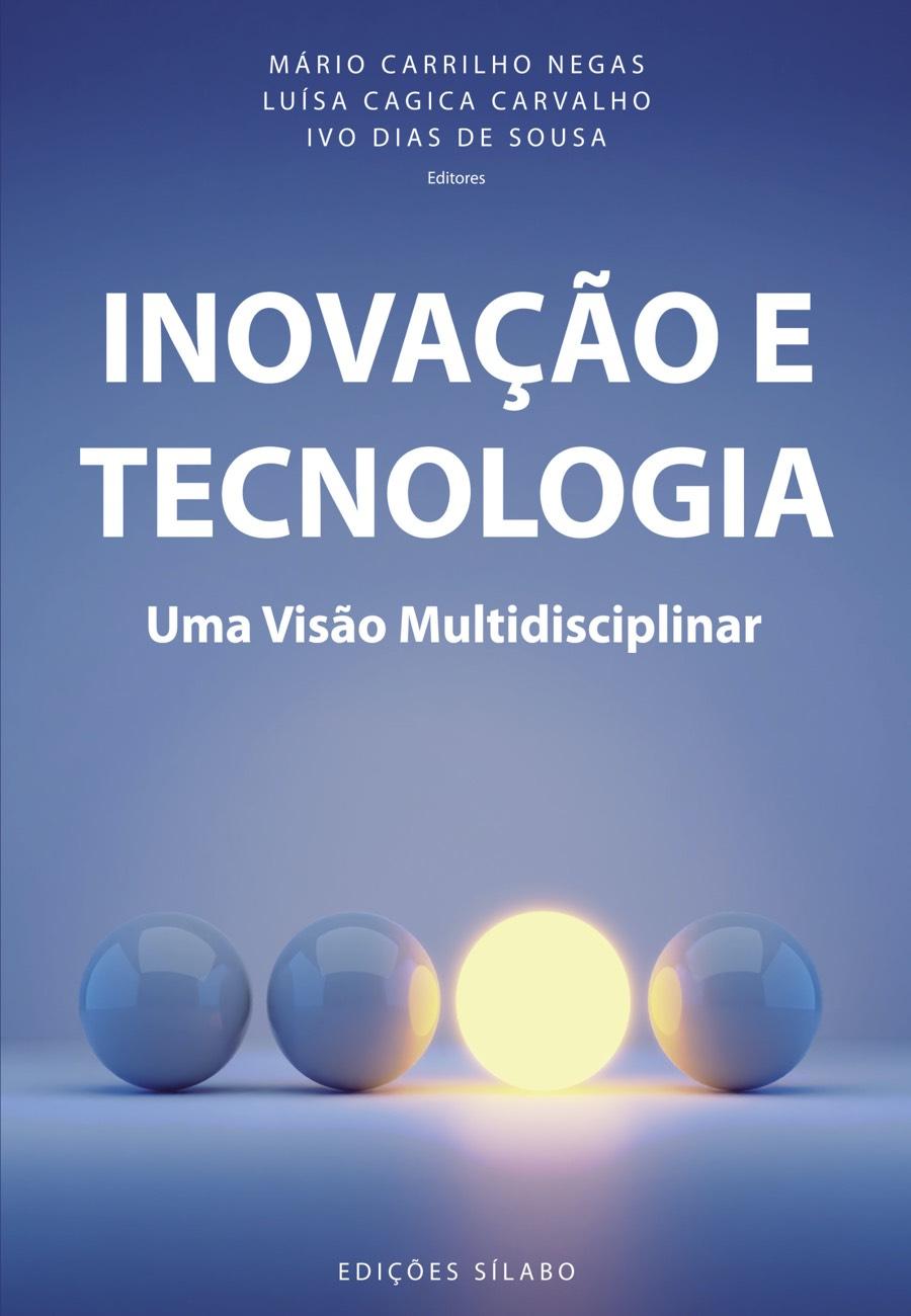 Inovação e Tecnologia – Uma Visão Multidisciplinar. Um livro sobre Inovação de Mário Carrilho Negas, Luísa Cagica Carvalho, Ivo Dias de Sousa, de Edições Sílabo.