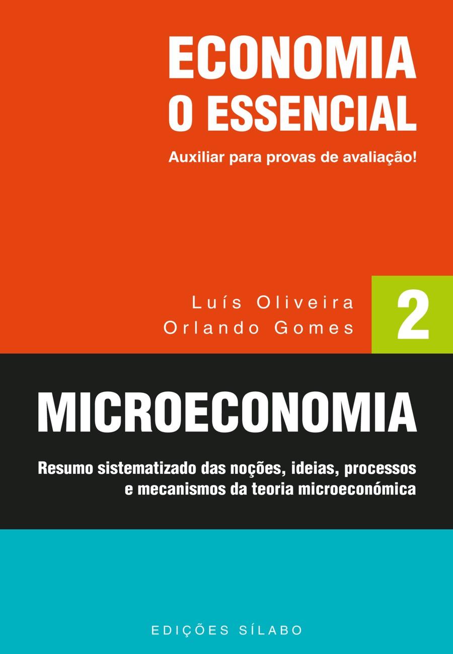 Microeconomia – Economia: O Essencial – Vol. 2 – Resumo sistematizado das noções, ideias, processos e mecanismos da teoria microeconómica. Um livro sobre Ciências Económicas, Microeconomia de Luís Oliveira, Orlando Gomes, de Edições Sílabo.