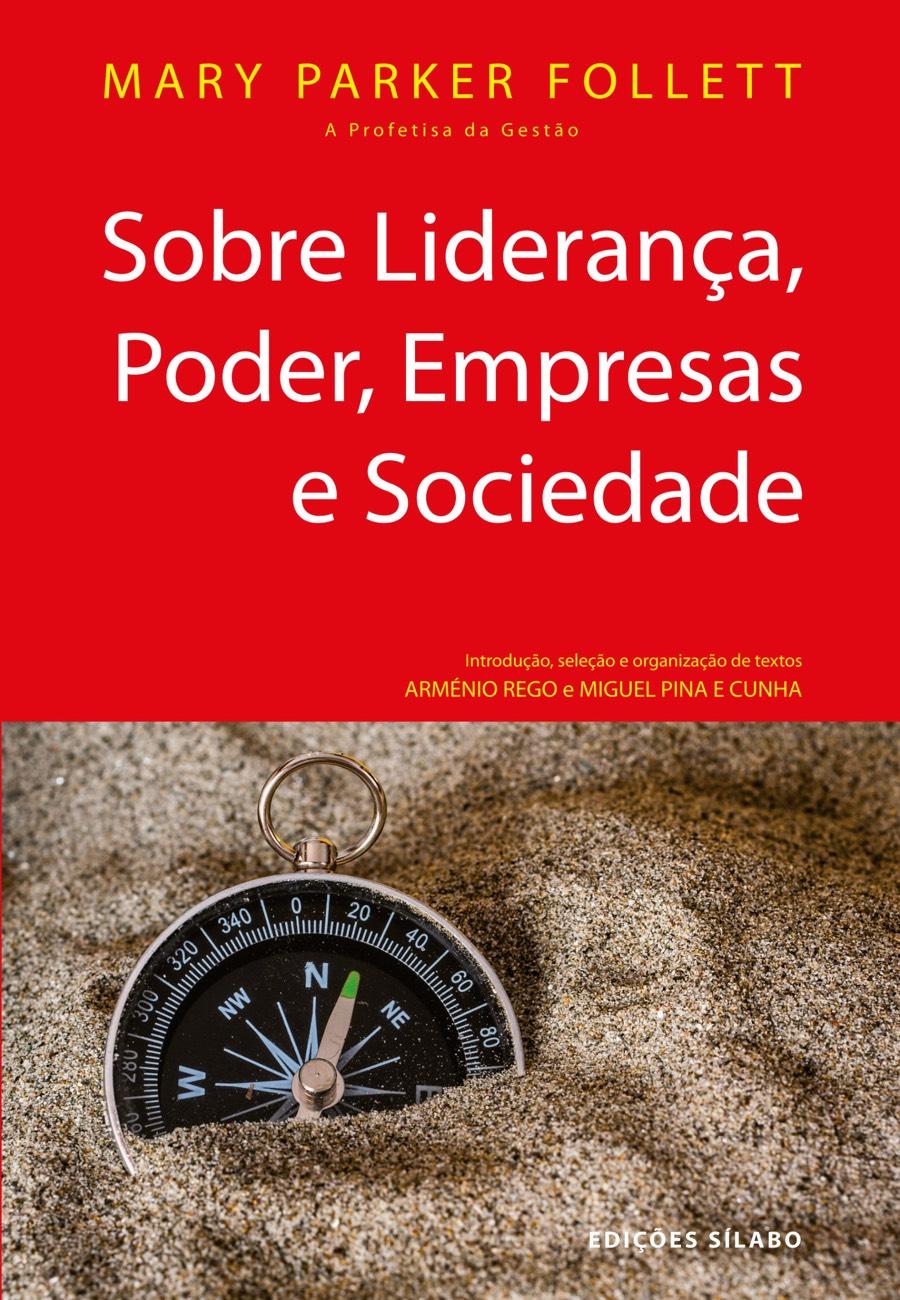 Sobre Liderança, Poder, Empresas e Sociedade. Um livro sobre Gestão Organizacional, Liderança, Teorias de Gestão de Mary Parker Follett, de Edições Sílabo.