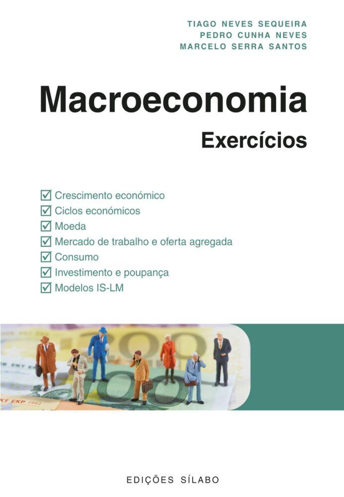 Macroeconomia – Exercícios. Um livro sobre Ciências Económicas, Macroeconomia de Tiago Neves Sequeira, Pedro Cunha Neves, Marcelo Serra Santos, de Edições Sílabo.