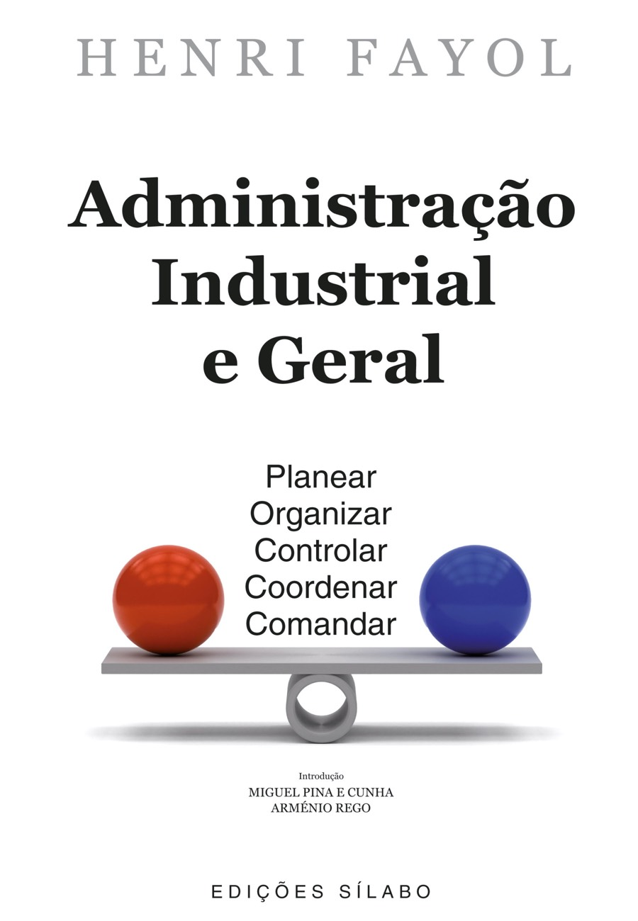 Administração Industrial e Geral. Um livro sobre Gestão Organizacional, Teorias de Gestão de Henri Fayol, de Edições Sílabo.