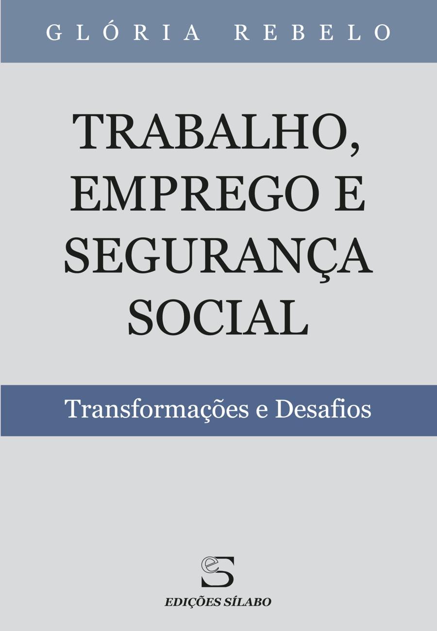 Trabalho, Emprego e Segurança Social – Transformações e Desafios. Um livro sobre Ciências Sociais e Humanas, Direito, Gestão Organizacional, Recursos Humanos de Glória Rebelo, de Edições Sílabo.