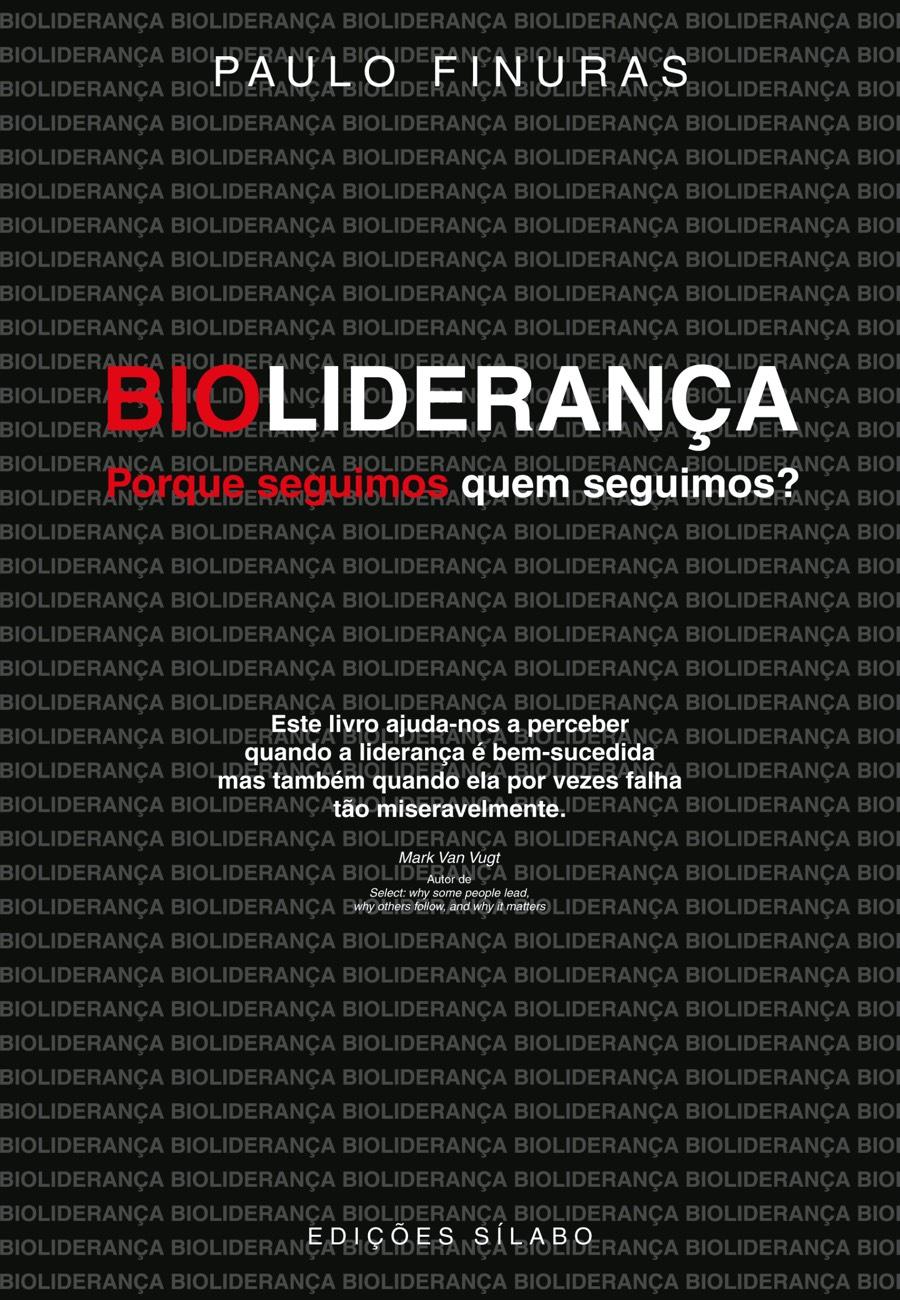 Bioliderança – Porque seguimos quem seguimos. Um livro sobre Ciências da Vida, Ciências Sociais e Humanas, Gestão Organizacional, Liderança, Sociologia de Paulo Finuras, de Edições Sílabo.