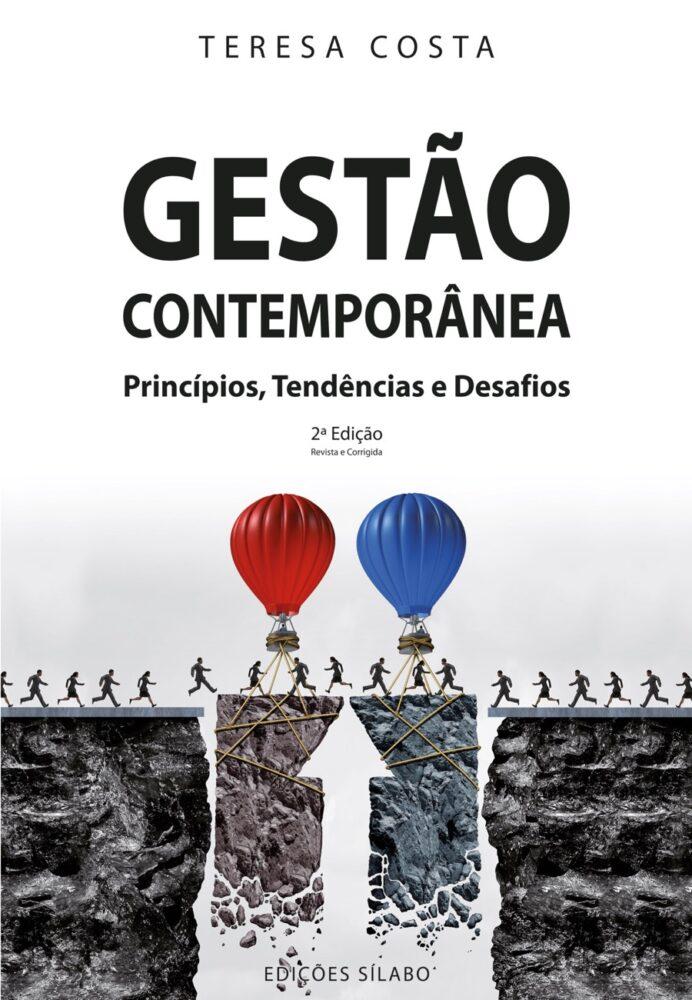 Gestão Contemporânea – Princípios, Tendências e Desafios. Um livro sobre Gestão Organizacional, Teorias de Gestão de Teresa Costa, de Edições Sílabo.