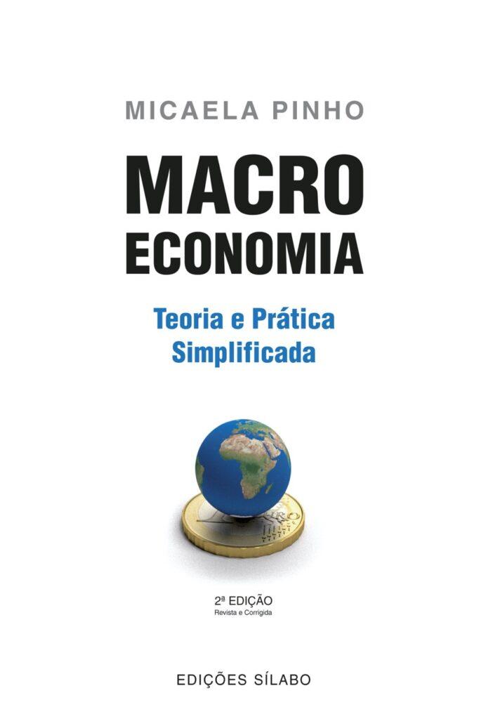 Macroeconomia – Teoria e Prática Simplificada. Um livro sobre Ciências Económicas, Macroeconomia de Micaela Pinho, de Edições Sílabo.